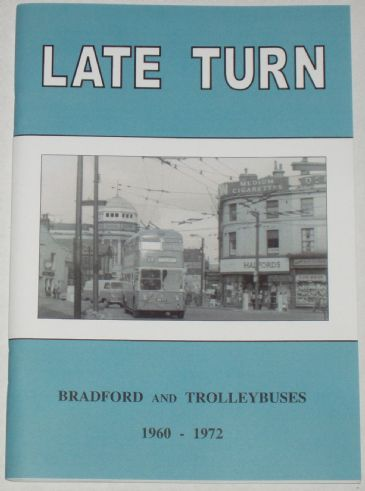 Late Turn - Bradford and Trolleybuses 1960-1972, by Stan Ledgard